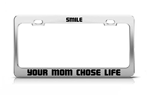 SMILE YOUR MOM CHOSE LIFE Supportive Fun Custom METAL Tag License Plate Frame