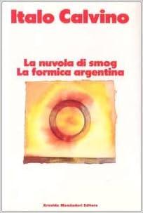 ITALO CALVINO: LA NUVOLA DI SMOG E LA FORMICA ARGENTINA