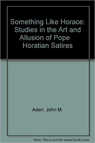 Something Like Horace: Studies in the Art and Allusion of Pope    Horatian Satires