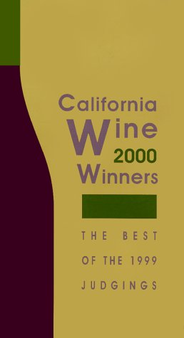 California Wine Winners 2000: Results of the 1999 Wine Judgings by Trudy Ahlstrom