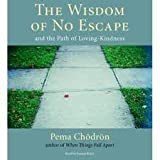 The Wisdom of No Escape: And the Path of Loving-Kindness [Audiobook, Unabridged] Unabridged edition