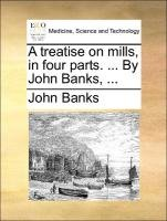 Download A treatise on mills, in four parts. ... By John Banks, ... ebook