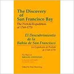 The Discovery of San Francisco Bay: The Portolá Expedition of 1769-1770 / El Descubrimiento de la Bahía de San Francisco: La Expedición de Portolá de ... Miguel Costansó (English and Spanish Edition)