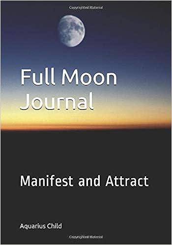 Full Moon Journal: Manifest and Attract: Aquarius Child