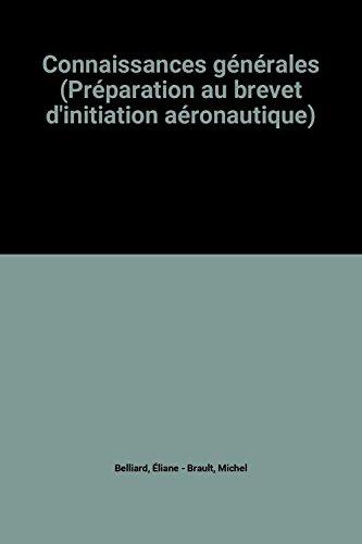 Connaissances générales (Préparation au brevet d'initiation aéronautique) Broché – 1977 Éliane Belliard Michel Brault B0014KEL4G