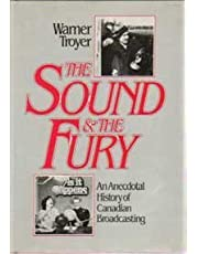 The Sound and the Fury: An Anecdotal History of Canadian Broadcasting