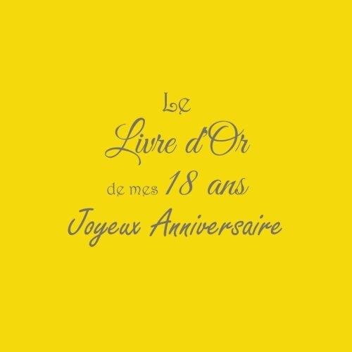 Le Livre d'Or de mes 18 ans Joyeux Anniversaire ......: Livre d'Or Anniversaire 18 ans 21 x 21 cm Accessoires decoration idee cadeau 18 ans ... famille Couverture Jaune (French Edition)