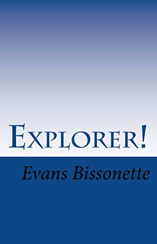 Explorer!: The Adventures of Walter Wellman, Journalist, Explorer, Aeronaut by [Bissonette, Evans]