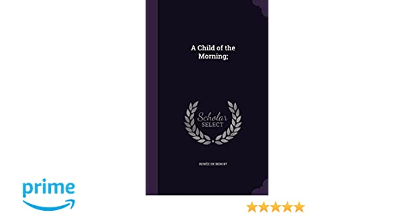 A Child Of The Morning Renee De Benoit 9781355809821 Amazon