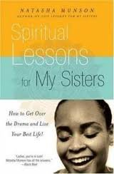 Books : Spiritual Lessons for My Sisters: How to Get Over the Drama and Live Your Best Life by Natasha Munson (2006-05-03)