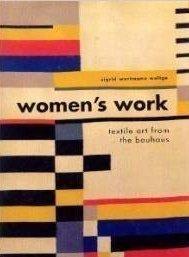 Women's Work: Textile Art from the Bauhaus