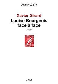 Louise Bourgeois face à face par Xavier Girard