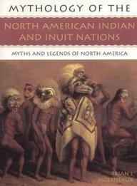 Mythology of the The North American Indians and Intuit Nations : Myths and Legends of North America