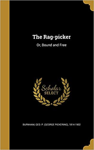 Buy The Rag-Picker: Or, Bound and Free Book Online at Low