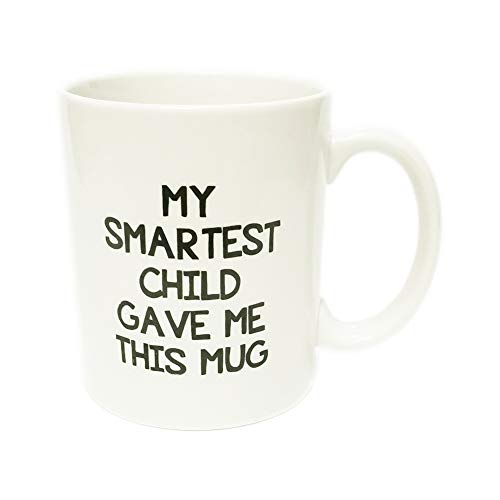 My Smartest Child Gave Me This Funny Coffee Mug - Best Mom & Dad Valentines Day Gifts - Gag Present Idea From Daughter, Son, Kids - Novelty Birthday Gift For Parents - Fun Cup For Men, Women, Him, Her