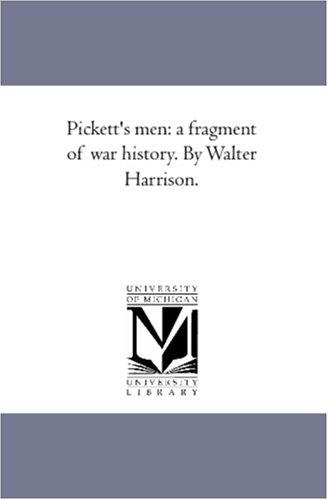 Pickett's men: a fragment of war history. By Walter Harrison. pdf