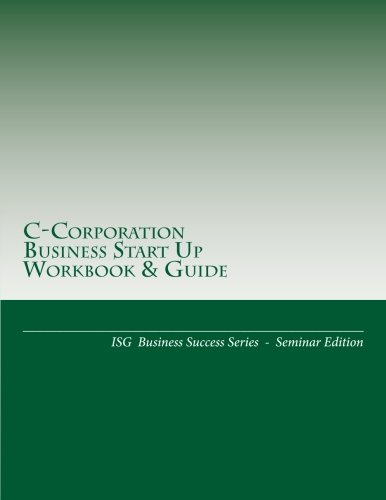 Download C-Corporation Business Start Up Workbook & Guide: ISG Business Success Series - Seminar Edition pdf epub