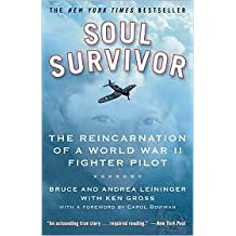 Soul Survivor: The Reincarnation of a World War II Fighter Pilot by Bruce Leininger, Andrea Leininger, Ken Gross (With)