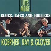Lots More Blues, Rags & Hollers By Koerner Ray & Glover,Koerner, Ray & Glover (2011-06-13)