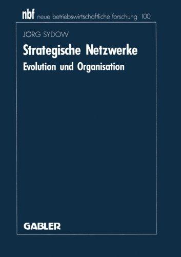 Strategische Netzwerke. Evolution und Organisation (neue betriebswirtschaftliche forschung (nbf))