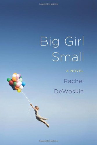 By Rachel DeWoskin:Big Girl Small: A Novel [Hardcover]