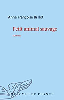 Petit animal sauvage, Brillot, Anne-Françoise