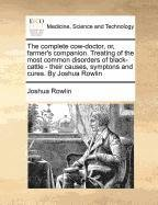 Download The complete cow-doctor, or, farmer's companion. Treating of the most common disorders of black-cattle - their causes, symptons and cures. By Joshua Rowlin pdf
