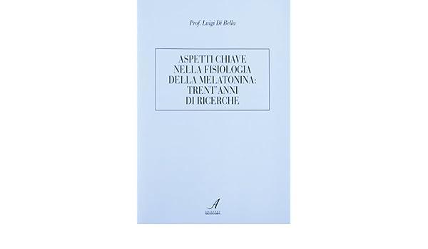 Aspetti chiave nella fisiologia della melatonina: trentanni di ricerche: Luigi. Di Bella: 9788889123386: Amazon.com: Books