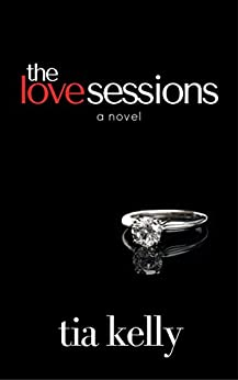 The Love Sessions by [Kelly, Tia]