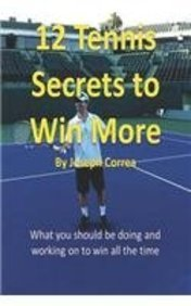 12 Tennis Secrets to Win More: What You Should Be Doing and Working on to Win All the Time! ebook