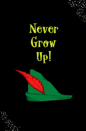 Never Grow Up!: Blank Journal and Peter Pan Themed ()