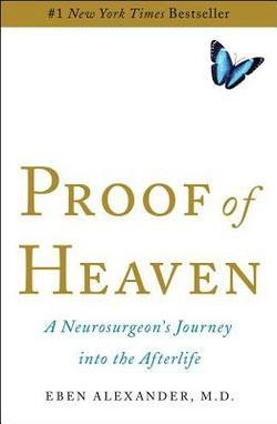Eben Alexander: Proof of Heaven : A Neurosurgeon's Journey Into the Afterlife (Hardcover); 2012 Edition