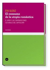 Consumo De La Utopia Romantica, E (conocimiento) Tapa blanda – 1 jun 2009 Eva Illouz Katz editores 8496859533 1964695