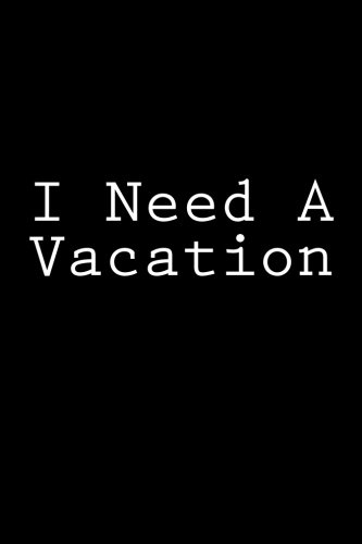 I Need A Vacation: Notebook, 150 lined pages, softcover, 6 x 9...