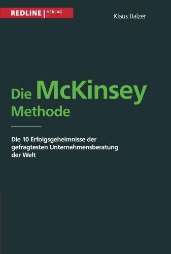Die McKinsey Methode: Die 10 Erfolgsgeheimnisse Der Gefragtesten Unternehmensberatung Der Welt Taschenbuch – 26. Oktober 2000 Klaus Balzer Redline 3868813861 Betriebswirtschaft