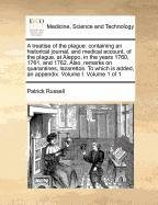 A treatise of the plague: containing an historical journal, and medical account, of the plague, at Aleppo, in the years 1760, 1761, and 1762. Also, ... added, an appendix. Volume I. Volume 1 of 1 PDF