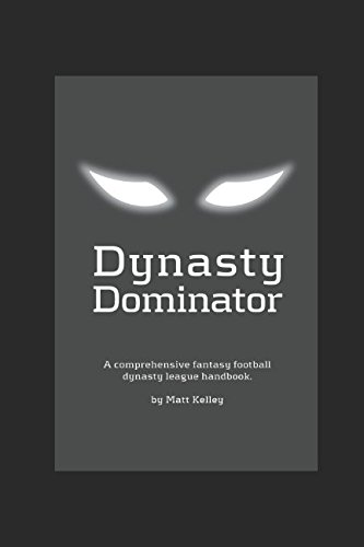 Fantasy Football Leagues (Fantasy Football Dynasty League Dominator: A complete guide to fantasy football dynasty league domination featuring roster construction strategies and precepts for start-up drafts)