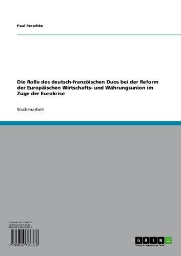 Die Rolle des deutsch-franzöischen Duos bei der Reform der Europäischen Wirtschafts- und Währungsunion im Zuge der Eurokrise (German -