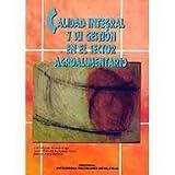 img - for Calidad Integral Y Su Gestion En El Sector Agroalimentario. PRECIO EN DOLARES book / textbook / text book