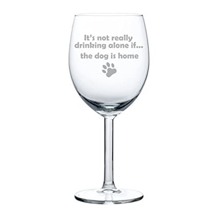 Top Amazon.com: 10 oz Wine Glass Funny It's not really drinking alone  RT55