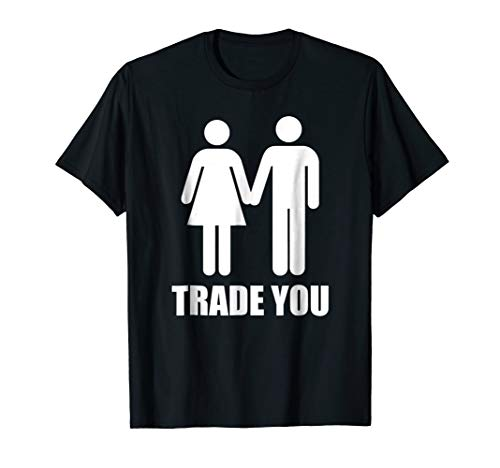 Trade You T-Shirt - Swingers Polyamory