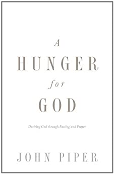 A Hunger for God (Redesign): Desiring God through Fasting and Prayer by [Piper, John]