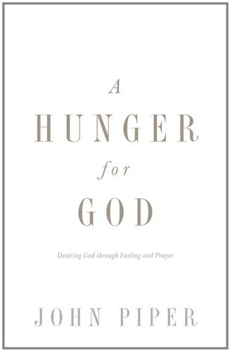 A Hunger for God (Redesign): Desiring God through Fasting and Prayer