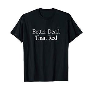 Better Dead Than Red - T-Shirt
