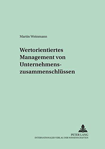 Wertorientiertes Management von Unternehmenszusammenschlüssen (Schriften zur Unternehmensplanung) (German Edition) by Peter Lang GmbH, Internationaler Verlag der Wissenschaften