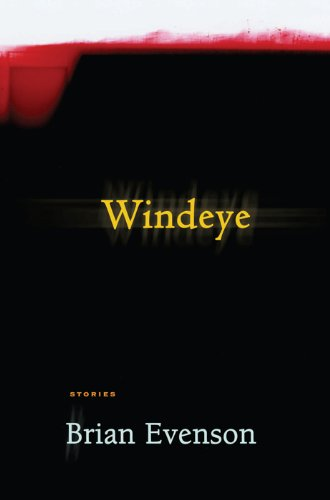 Windeye; Stories Brian Evenson