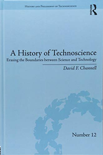 A History of Technoscience: Erasing the Boundaries between Science and Technology (History and Philosophy of Technoscience)