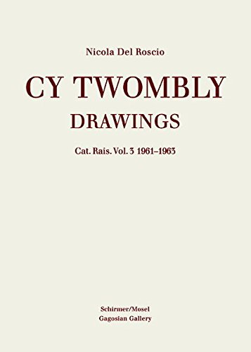 Cy Twombly: Drawings. Catalog Raisonne Vol. 3 1961-1963
