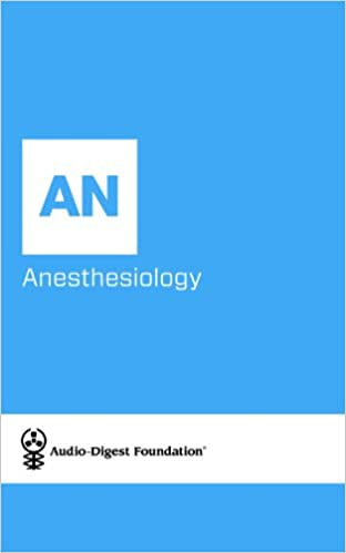 Download ANESTHESIOLOGY: Anesthetic Care of the Surgical Patient (Audio-Digest Foundation Anesthesiology Continuing Medical Education (CME) Book 56) PDF