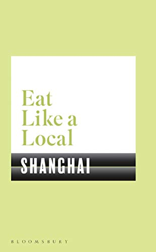 Eat Like a Local SHANGHAI from Bloomsbury Publishing